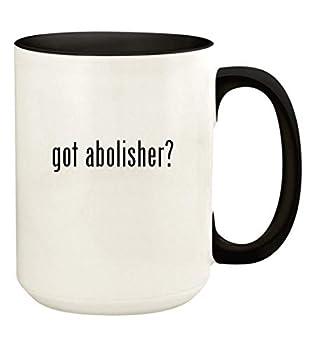 got abolisher? - 15oz Ceramic Colored Handle and Inside Coffee Mug Cup Black