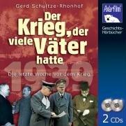 1939 - Der Krieg, der viele Väter hatte. 2 CDs: Die letzten Wochen vor dem Krieg
