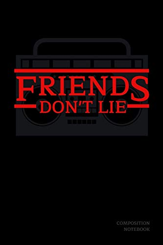 Friends Don't Lie Composition Notebook: Stranger Things Quotes Eleven - Radio Black Cover Book 6x9'...
