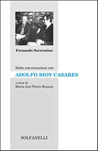Sette conversazioni con Adolfo Bioy Casares