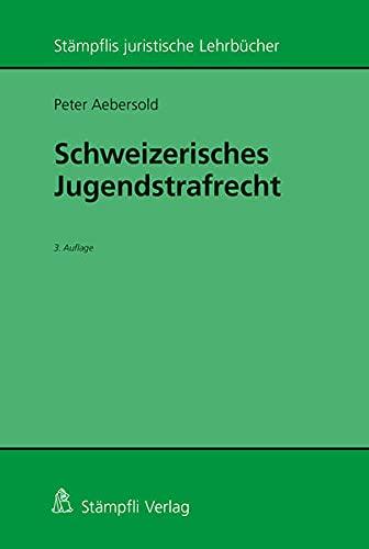 Schweizerisches Jugendstrafrecht (Stämpflis juristische Lehrbücher)