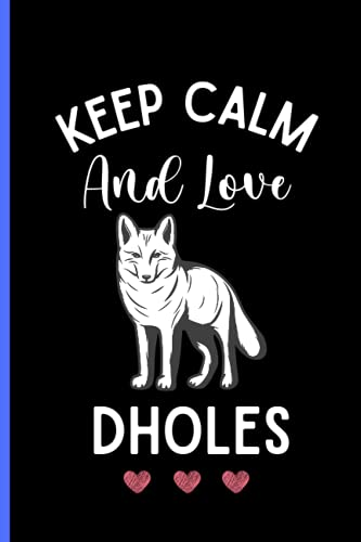 Keep Calm And Love Dholes: Cute Dholes Notebook For Girls, Boys And Kids. Perfect Dholes Lovers Blank Lined Notebook Journal Gift Idea, Journaling ... Women, Thanksgiving/Birthday/ Christmas Gifts