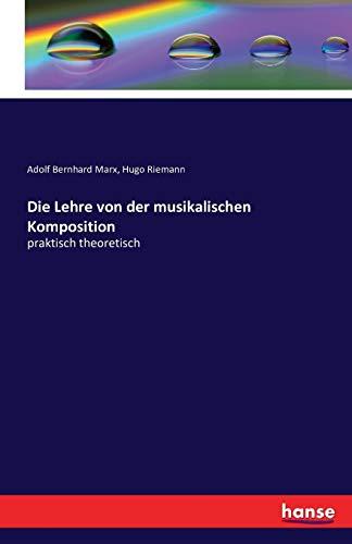 Die Lehre von der musikalischen Komposition: praktisch theoretisch