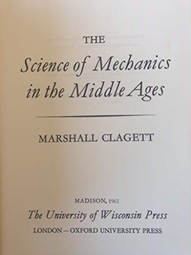 The Science of Mechanics in the Middle Ages by Marshall Clagett