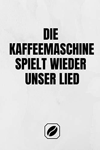 Die Kaffeemaschine spielt wieder unser Lied.: Notizbuch • A5 • 120 Seiten Dot Grid • Notizheft Handlich • Kaffee Kult Spruch • Kaffeklatsch • Kreative ... Skizzenbuch • Punkteraster • Kunst • Zubehör