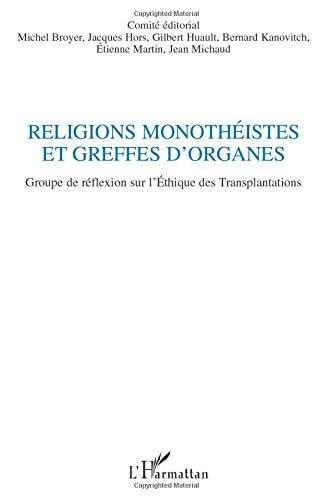 Religions monothéistes et greffes d'organes: Groupe de réflexion sur l'Ethique des Transplantations