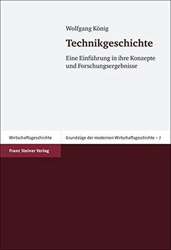 Technikgeschichte: Eine Einführung in ihre Konzepte und Forschungsergebnisse (Grundzüge der modernen Wirtschaftsgeschichte, Band 7)