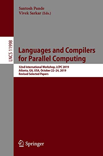 Languages and Compilers for Parallel Computing: 32nd International Workshop, LCPC 2019, Atlanta, GA, USA, October 22–24, 2019, Revised Selected Papers ... Science Book 11998) (English Edition)