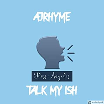 Talk my ish