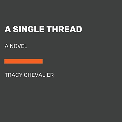 A Single Thread     A Novel              By:                                                                                                                                 Tracy Chevalier                           Length: 12 hrs     Not rated yet     Overall 0.0