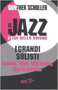 Il jazz. L'era dello swing. I grandi solisti. Hawkins, Tatum, Billie Holiday, Charlie Christian