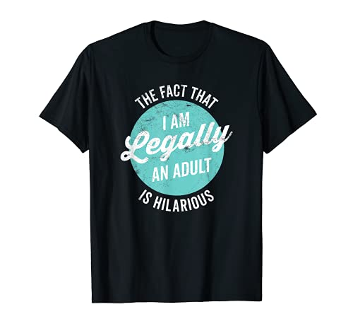 18th Birthday I'm Legally An Adult Is Hilarious Funny T-Shirt