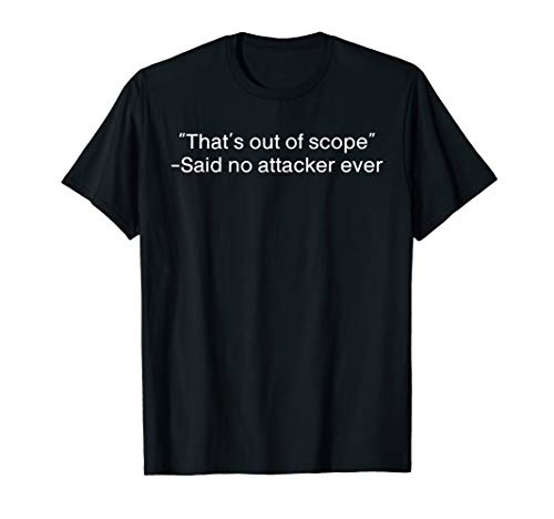 That's Out Of Scope Said No Attacker Ever Funny Saying Best T-Shirt