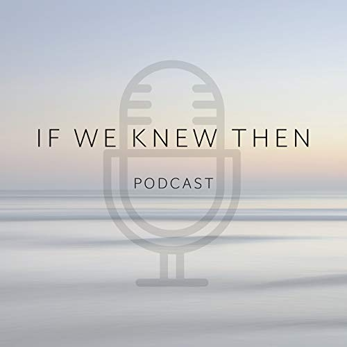 If We Knew Then - Down Syndrome Podcast Podcast By Stephen and Lori Saux cover art