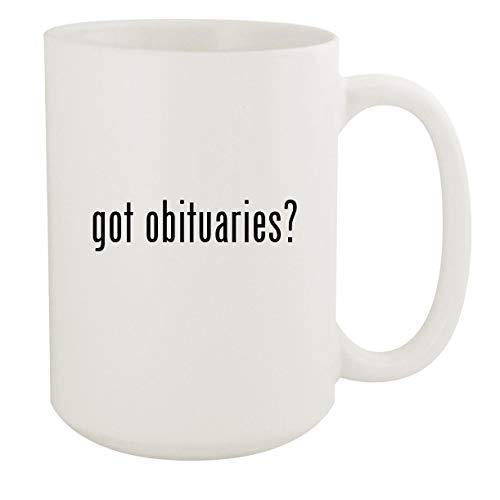 got obituaries? - 15oz White Ceramic Coffee Mug