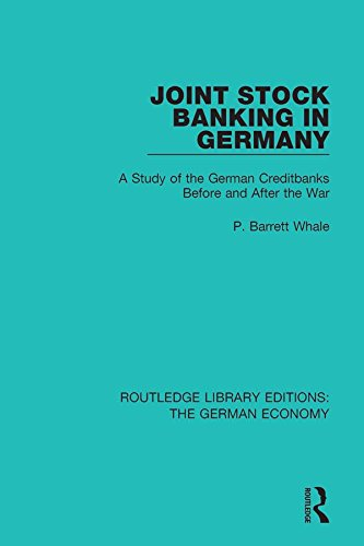 Joint Stock Banking in Germany: A Study of the German Creditbanks Before and After the War (Routledge Library Editions: The German Economy Book 13)