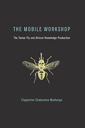 The Mobile Workshop: The Tsetse Fly and African Knowledge Production (The MIT Press) (English Edition)
