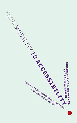 Compare Textbook Prices for From Mobility to Accessibility: Transforming Urban Transportation and Land-Use Planning  ISBN 9781501716072 by Levine, Jonathan,Grengs, Joe,Merlin, Louis A.