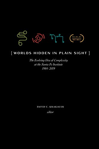 Worlds Hidden in Plain Sight: Thirty Years of Complexity Thinking at the Santa Fe Instituteの詳細を見る