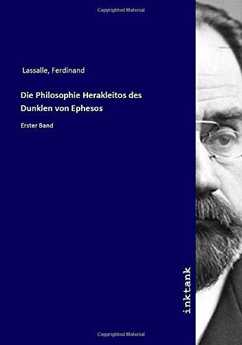Die Philosophie Herakleitos des Dunklen von Ephesos: Erster Band