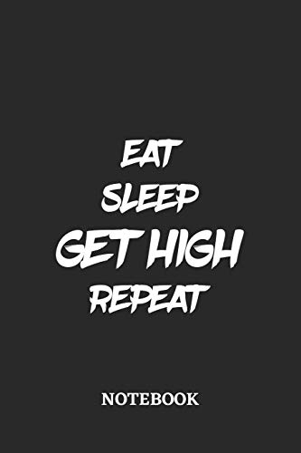 Eat Sleep Get High Repeat Notebook 6x9 Inches 110 Graph Paper Quad Ruled Squared Grid Paper Pages Greatest Accessory For The Best Gift