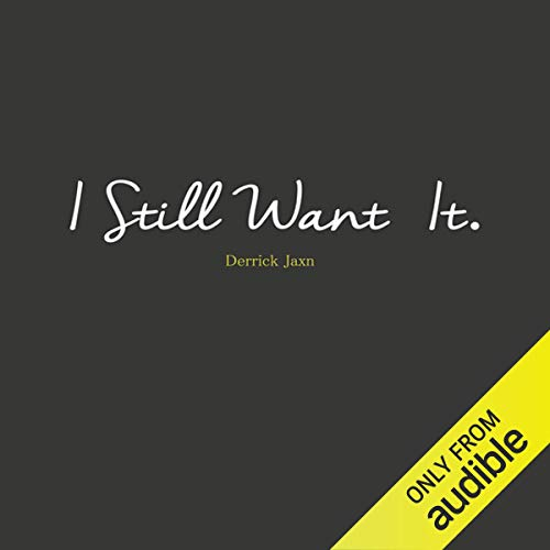 I Still Want It                   By:                                                                                                                                 Derrick Jaxn                               Narrated by:                                                                                                                                 Derrick Jaxn                      Length: 1 hr and 24 mins     421 ratings     Overall 4.8