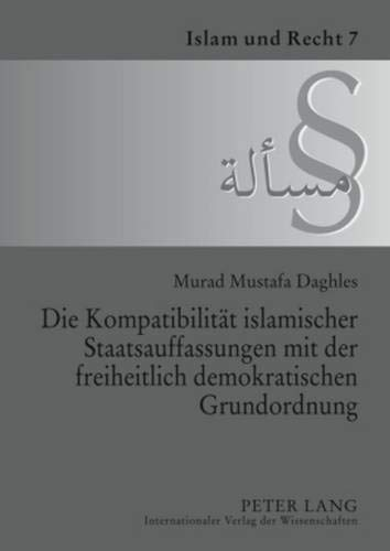 Die Kompatibilität islamischer Staatsauffassungen mit der freiheitlich demokratischen Grundordnung (Islam und Recht, Band 7)