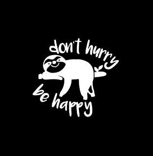 Don't Hurry Be Happy Sloth NOK Decal Vinyl Sticker  Cars Trucks Vans Walls Laptop White 5.0 x 4.5 in NOK251