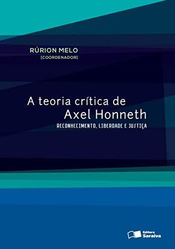 A teoria crítica de Axel Honneth: Reconhecimento, liberdade e justiça