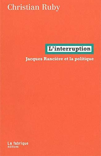 L' Interruption: Jacques Rancière et la politique