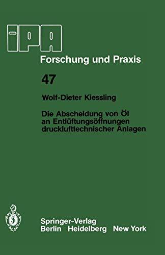 Die Abscheidung von Öl an Entlüftungsöffnungen drucklufttechnischer Anlagen (IPA-IAO - Forschung und Praxis (47), Band 47)
