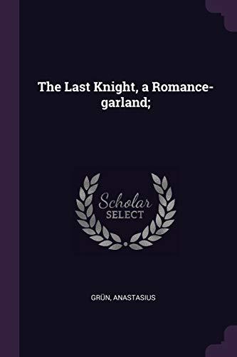 LAST KNIGHT A ROMANCE-GARLAND