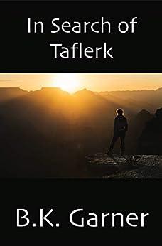 In Search of Taflerk (Adventures of Taflerk Book 1) by [B.K. Garner]