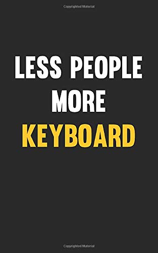 Less People More Keyboard : 5 x 8 inches Notebook Journal to Write In with Ruled Lined 120 Pages  and a Funny Quote on a Modern Matte Finish Cover: Funny Keyboard Notebooks For Writing