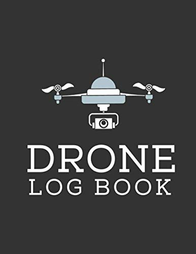 Drone Log Book: A Comprehensive Drone Flight Logbook for Professional and Serious Hobbyist Drone Pilots