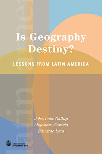 Is Geography Destiny?: Lessons from Latin America (Latin American Development Forum)