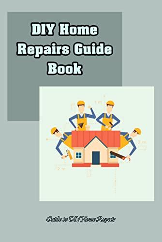 DIY Home Repairs Guide Book: Guide to DIY Home Repair: DIY Home Repairs Book (English Edition)