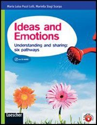 Ideas and emotions. Understanding and sharing: six pathways. Per le Scuole superiori. Con espansione online