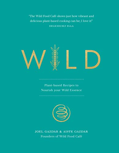 Wild: Plant-based Recipes to Nourish your Wild Essence