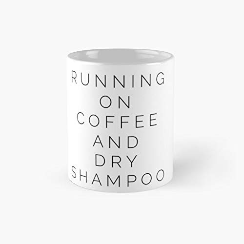 Running On Coffee and Dry Shampoo Taza clásica mejor regalo tazas divertidas 11 oz
