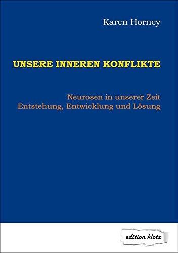 Unsere inneren Konflikte: Neurosen in unserer Zeit – Entstehung, Entwicklung und Lösung (Edition Klotz)