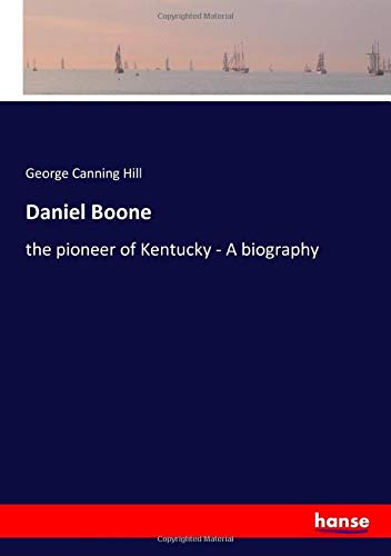 Daniel Boone: the pioneer of Kentucky - A biography
