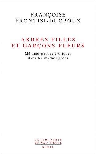 Arbres Filles Et Garcons Fleurs Metamorphoses Erotiques Dans Les Mythes Grecs