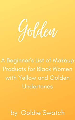 Golden: A Beginner's List of Makeup Products for Black Women with Yellow and Golden Undertones (English Edition)