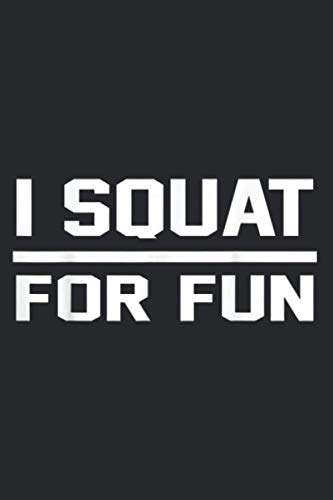 I Squat For Fun Fitness Squats Gym: A5 To do notebook, 112 pages
