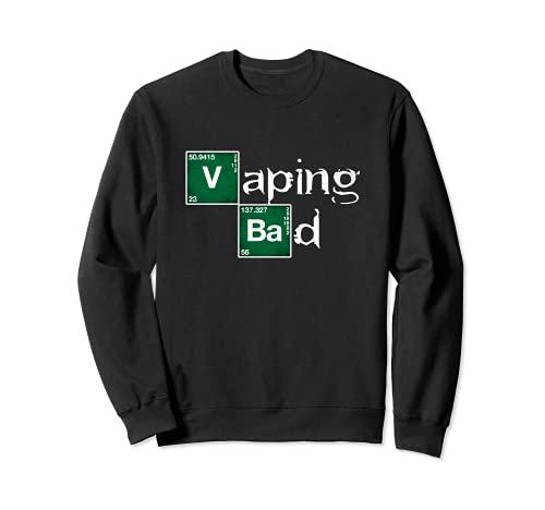 Vape Vaping Bad Tenue vapeur pour cigarette électronique Sweatshirt