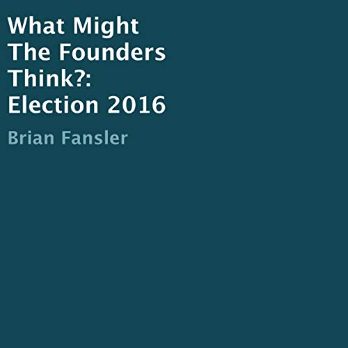 What Might the Founders Think?: Election 2016 audiobook cover art