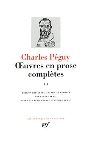 """Oeuvres en prose completes vol. 3 (1909-1914): Période des """"Cahiers de la Quinzaine"""" de la onzième à la quinzième et dernière série (1909-1914) (Pleiade, Band 3)"""