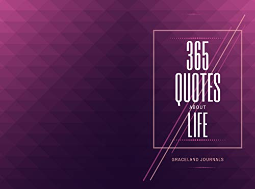 365 Quotes About Life: Inspirational Words on Wisdom, Excellence, Business and Character, Gifts to Men, Women, Adults, Birthday, Christmas (Quotes Book Book 10) (English Edition)