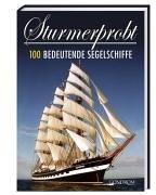 Sturmerprobt: 100 bedeutende Segelschiffe